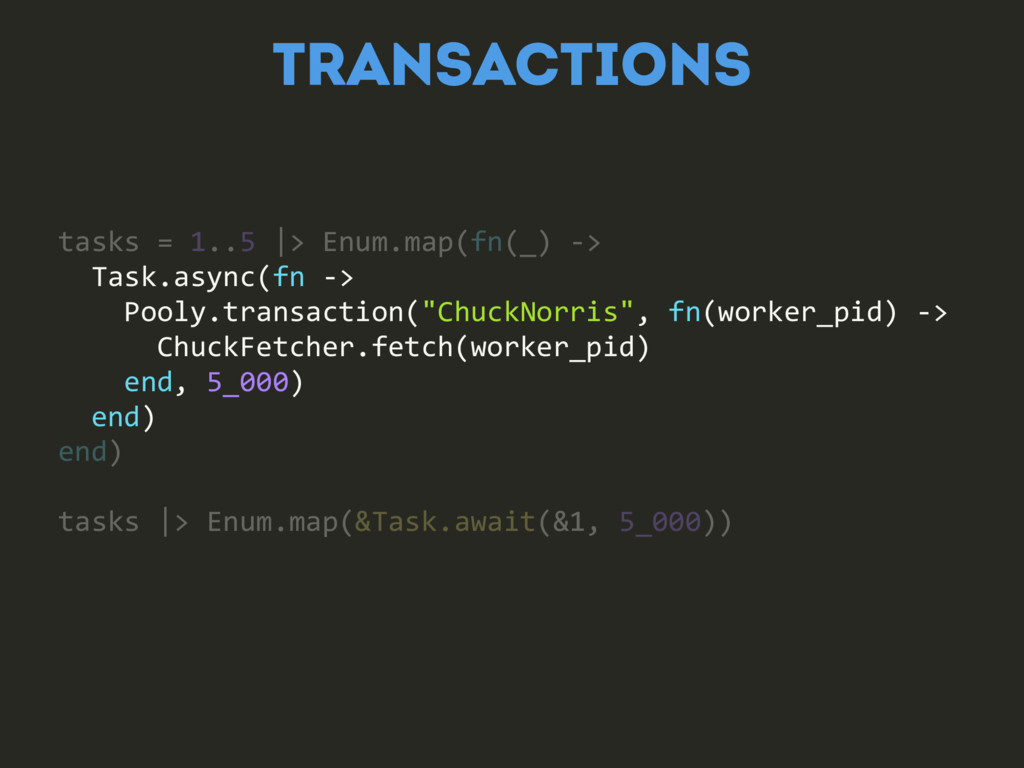 TRANSACTIONS tasks = 1..5 |> Enum.map(fn(_) -> ...