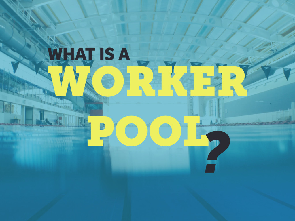 WHAT IS A WORKER POOL ?