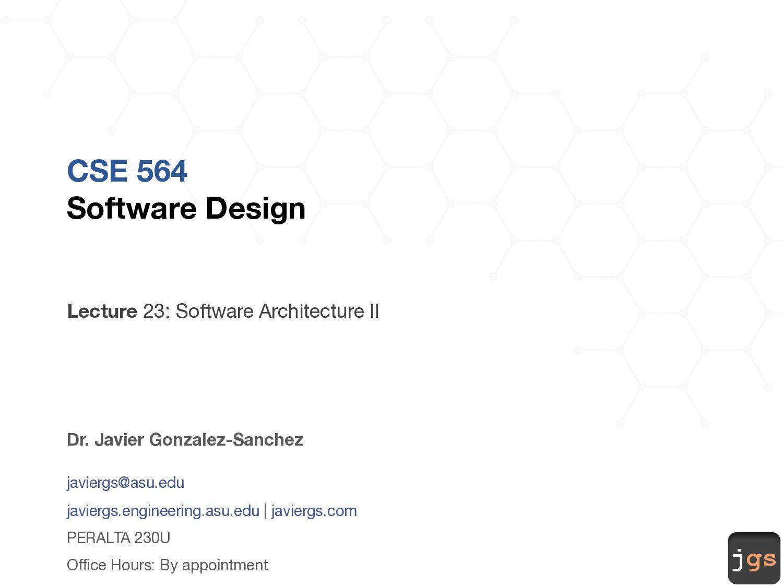 jgs CSE 564 Software Design Lecture 23: Softwar...