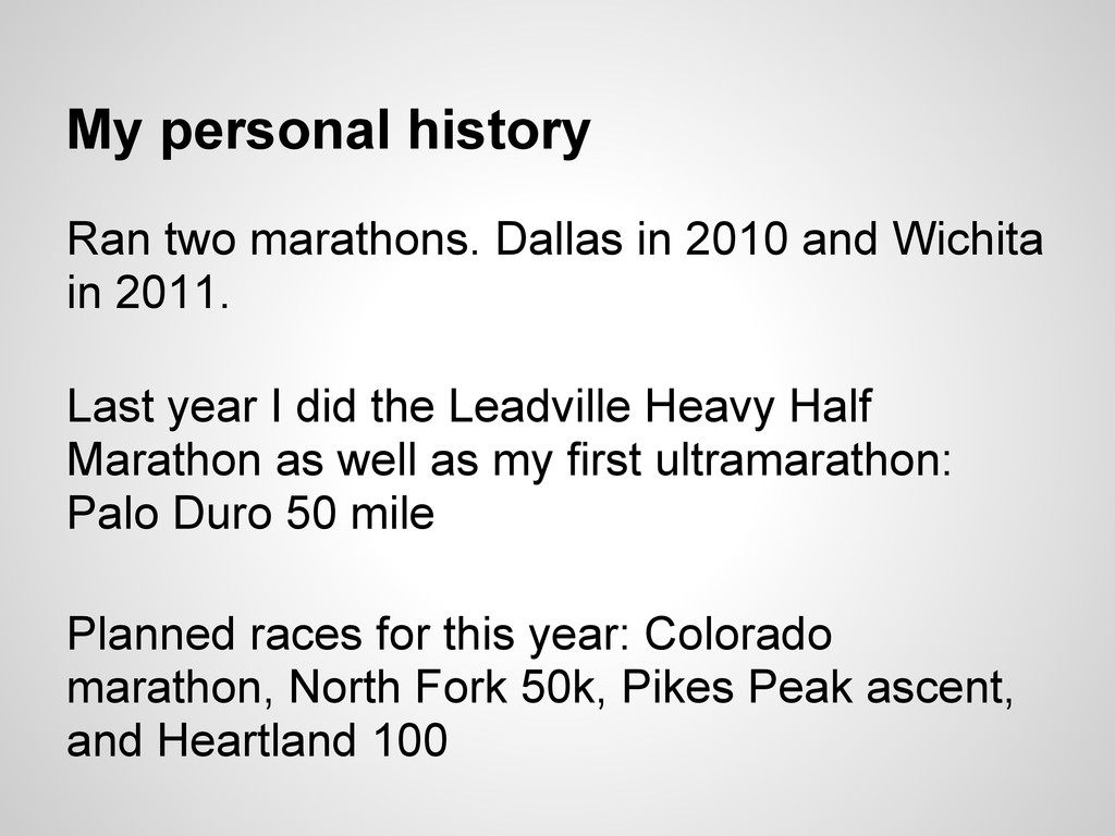 My personal history Ran two marathons. Dallas i...