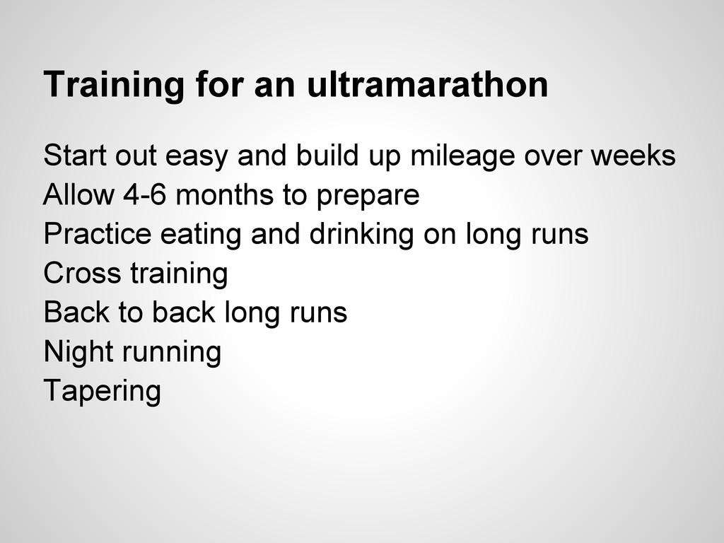 Training for an ultramarathon Start out easy an...