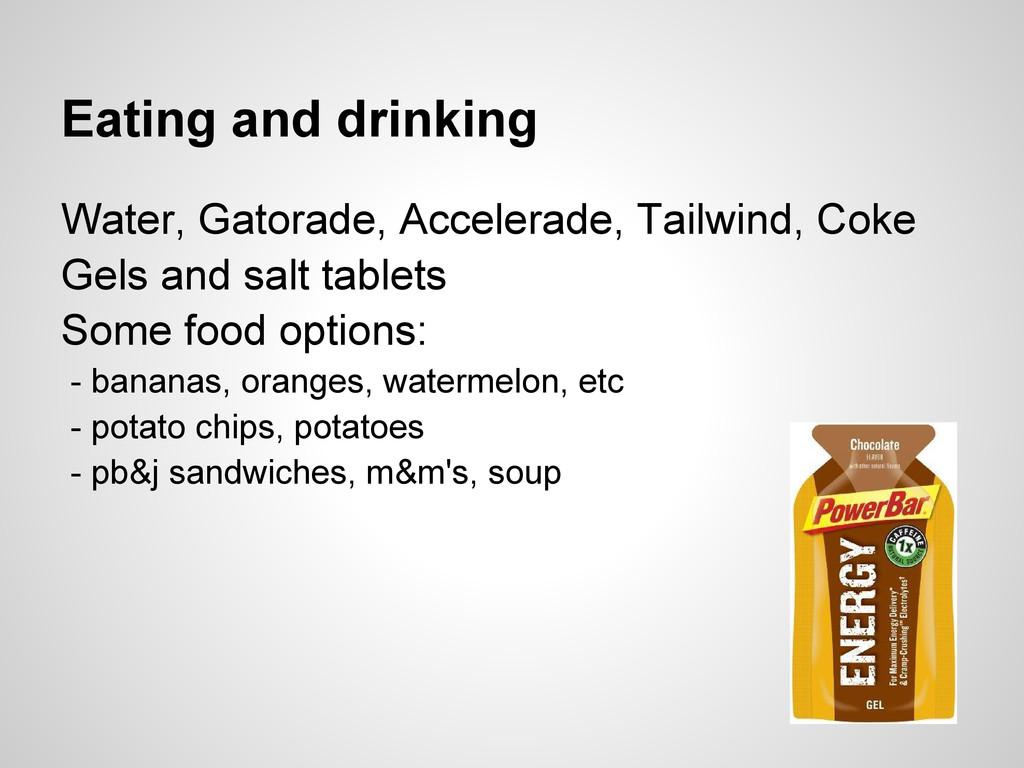 Eating and drinking Water, Gatorade, Accelerade...