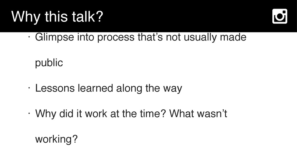 Why this talk? • Glimpse into process that's no...