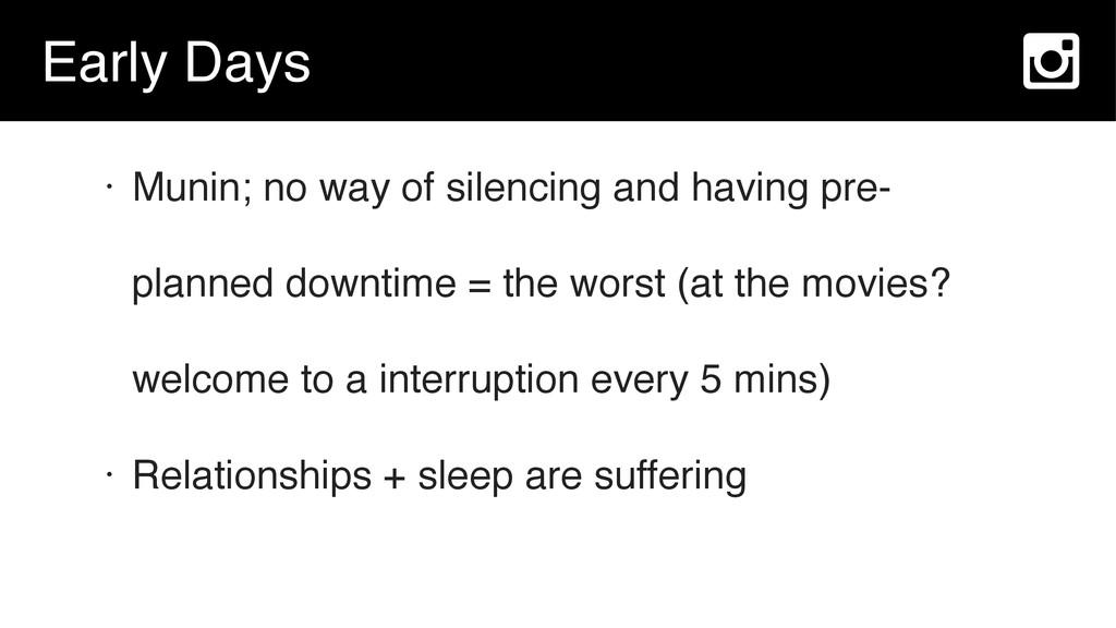 Early Days • Munin; no way of silencing and hav...