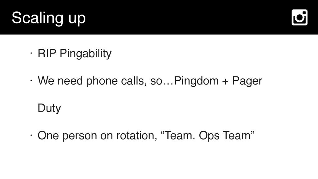 Scaling up • RIP Pingability • We need phone ca...