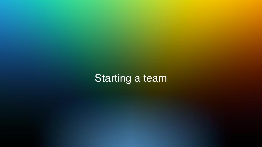 Starting a team