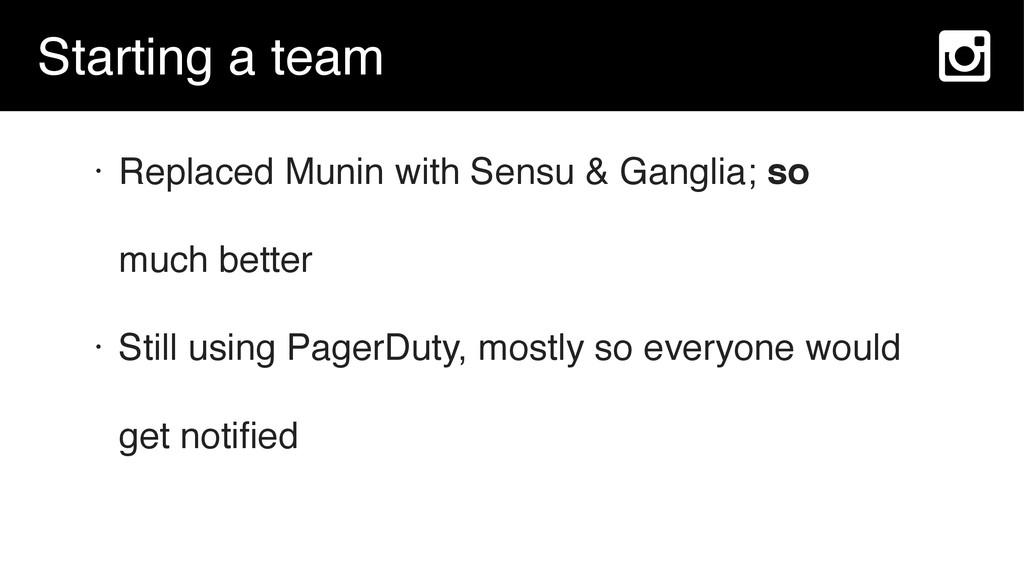 Starting a team • Replaced Munin with Sensu & G...