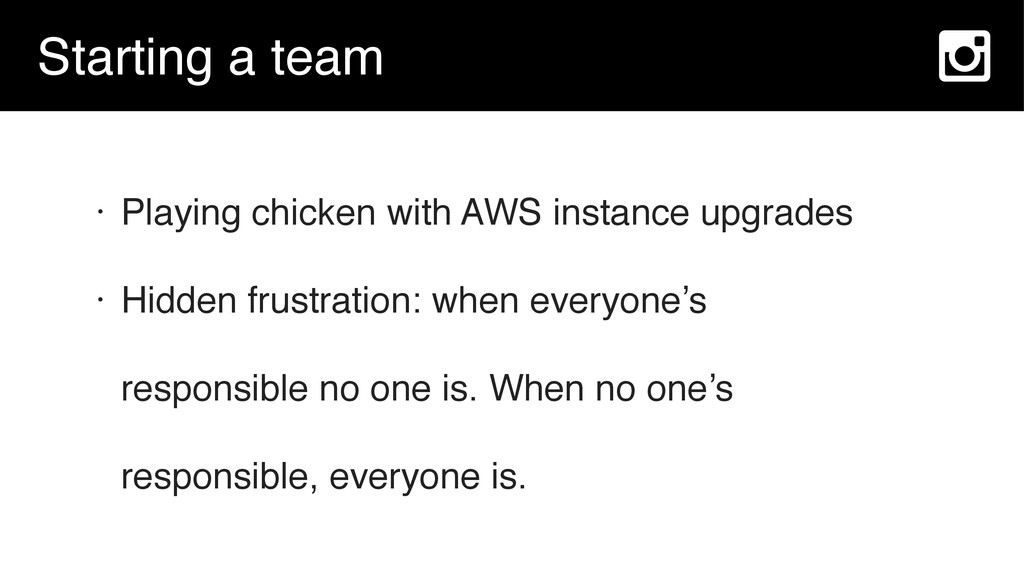 Starting a team • Playing chicken with AWS inst...