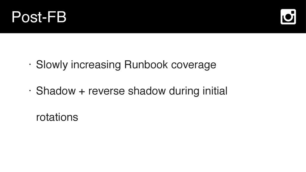 Post-FB • Slowly increasing Runbook coverage • ...