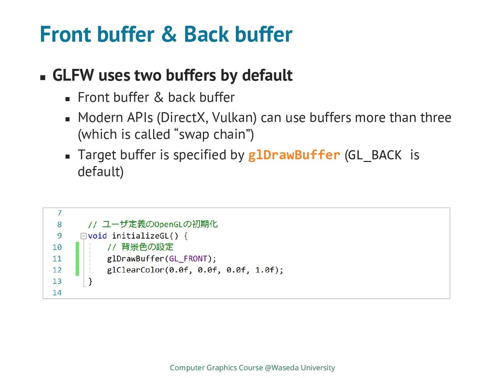 Front buffer & Back buffer ◼ GLFW uses two buff...
