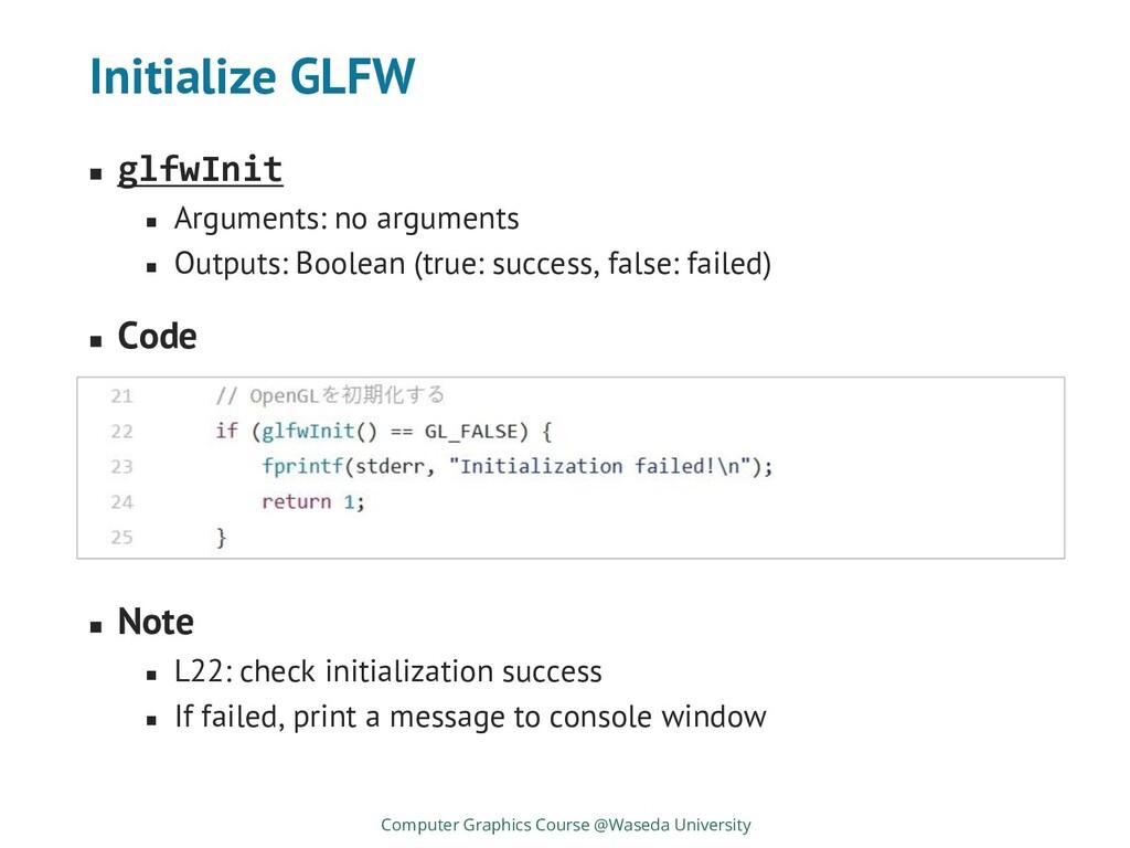 Initialize GLFW ◼ glfwInit ◼ Arguments: no argu...