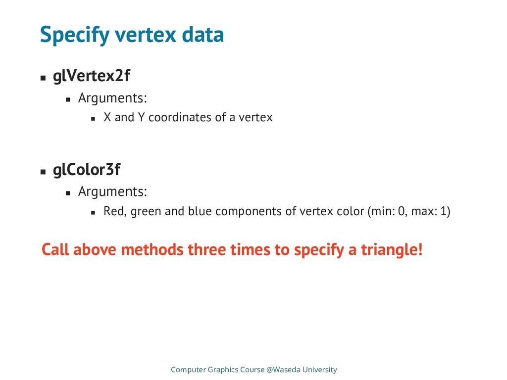 Specify vertex data ◼ glVertex2f ◼ Arguments: ◼...