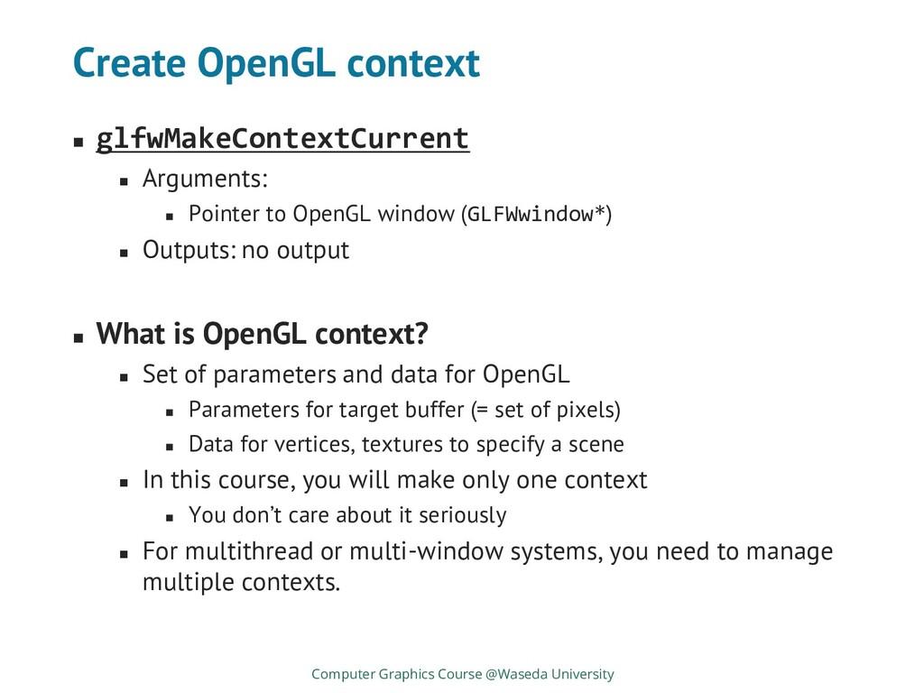 Create OpenGL context ◼ glfwMakeContextCurrent ...