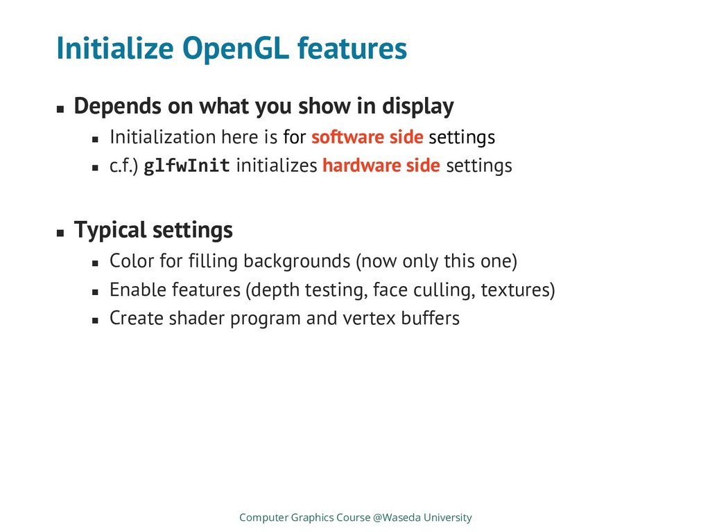 Initialize OpenGL features ◼ Depends on what yo...