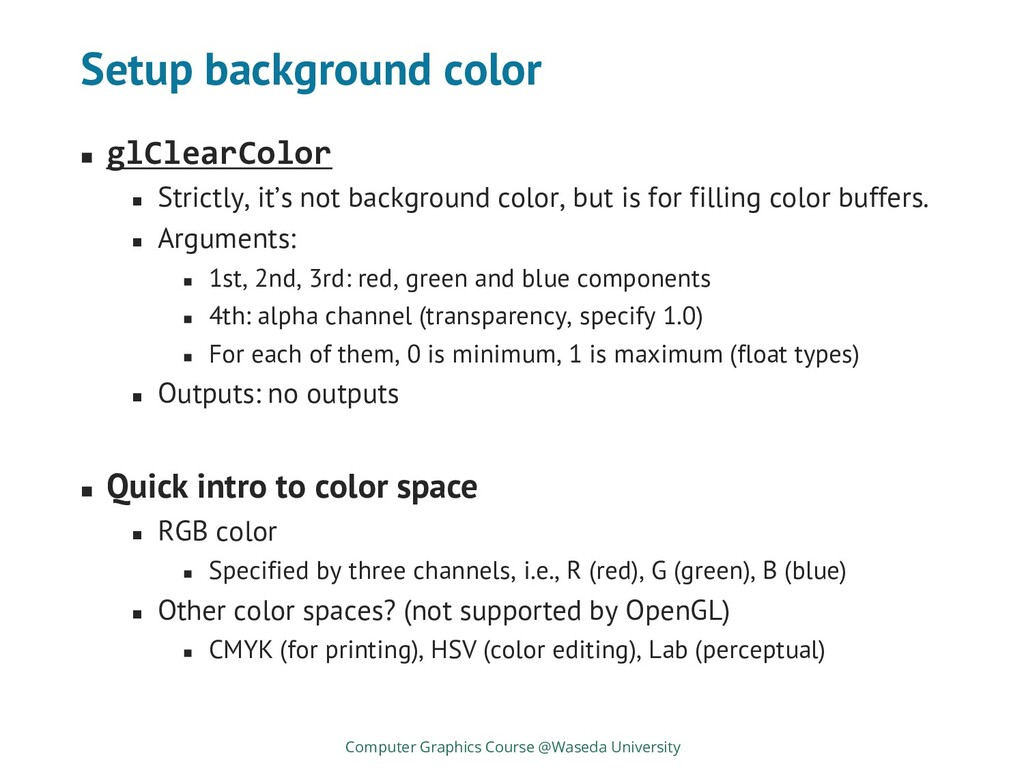 Setup background color ◼ glClearColor ◼ Strictl...