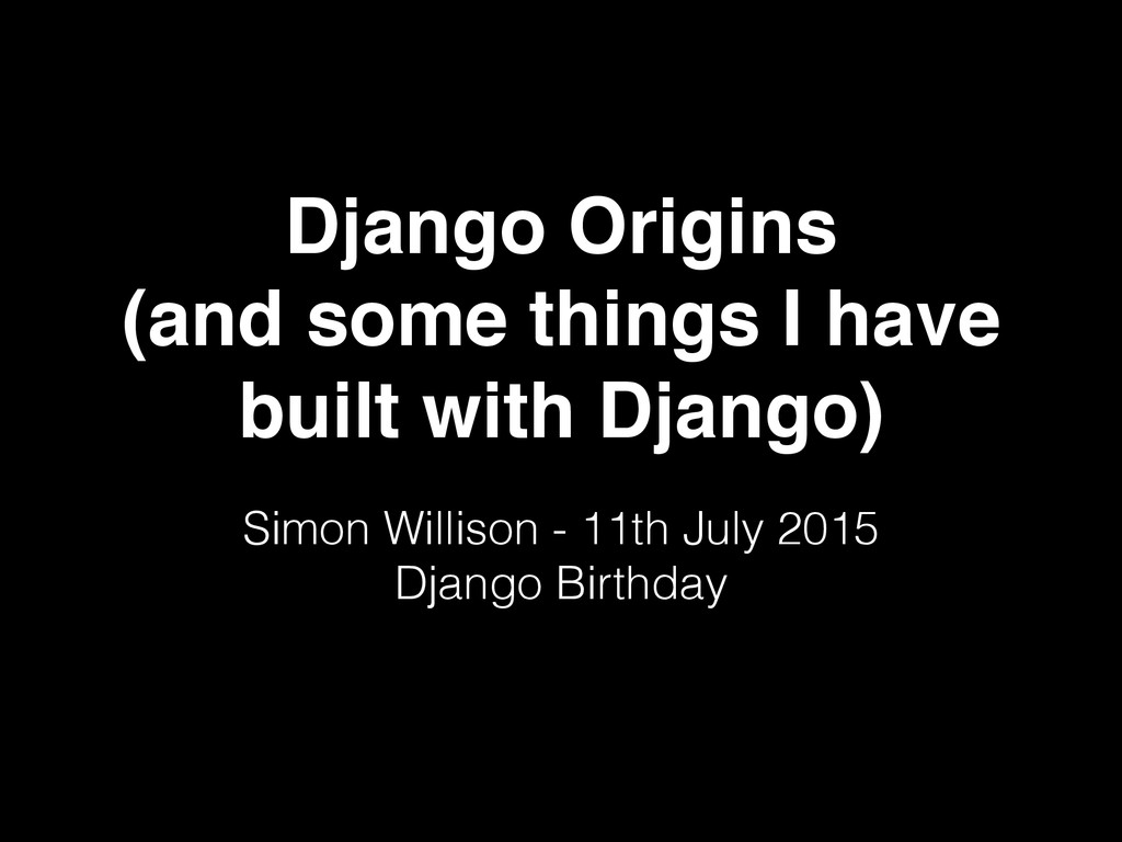 Django Origins (and some things I have built wi...