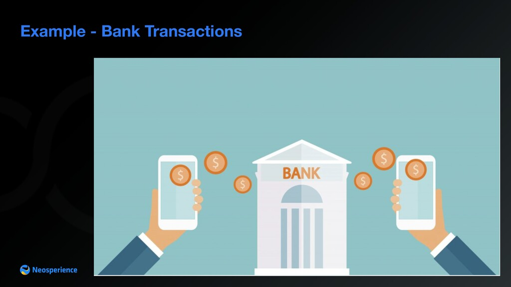 Example - Bank Transactions