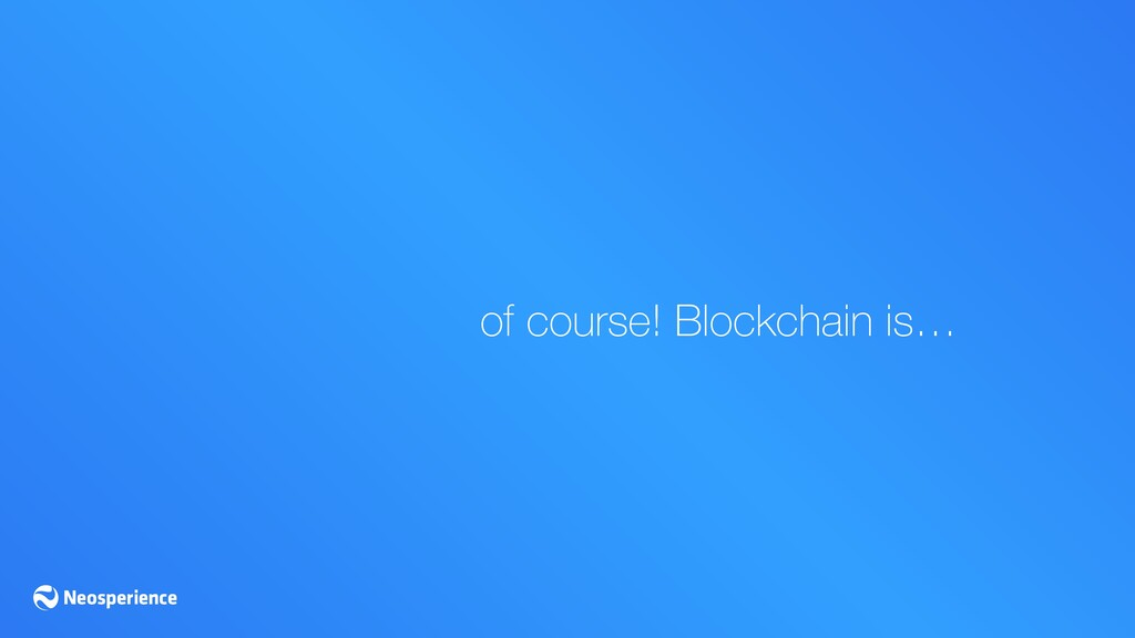 of course! Blockchain is…