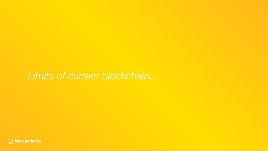 Limits of current blockchain…