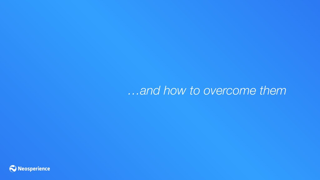 …and how to overcome them