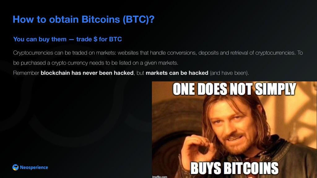 You can buy them — trade $ for BTC How to obtai...
