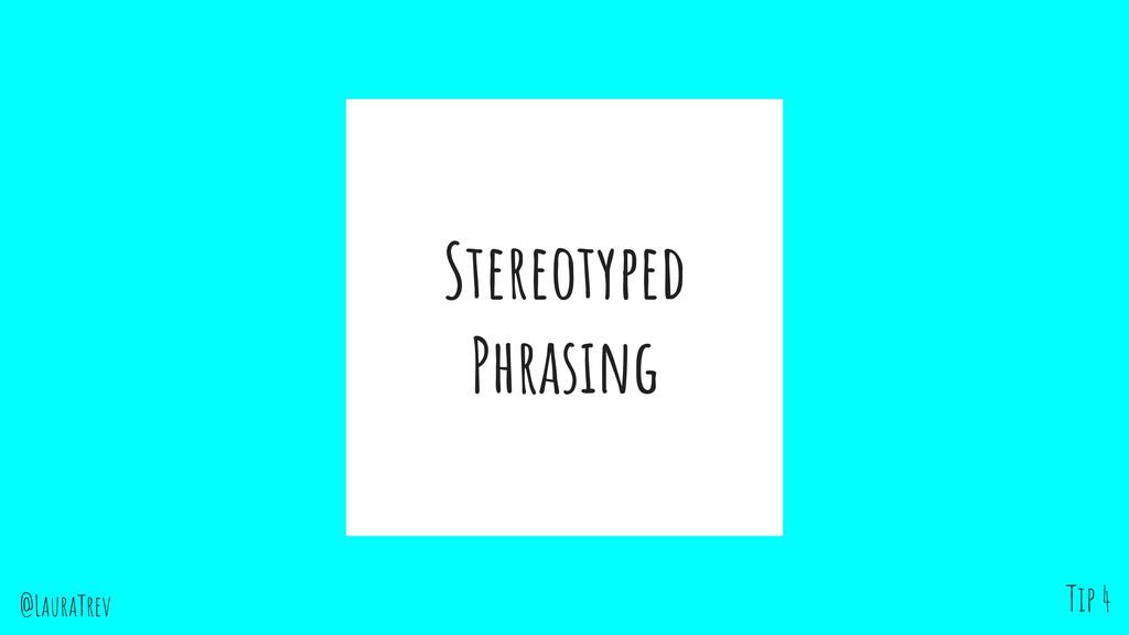 @LauraTrev Stereotyped Phrasing Tip 4