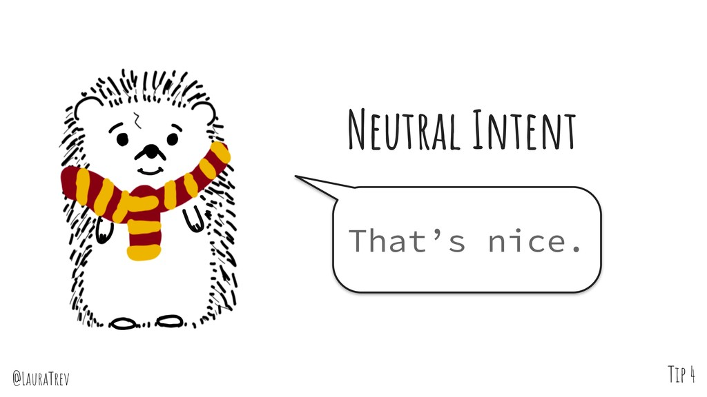 @LauraTrev Tip 4 That's nice. Neutral Intent