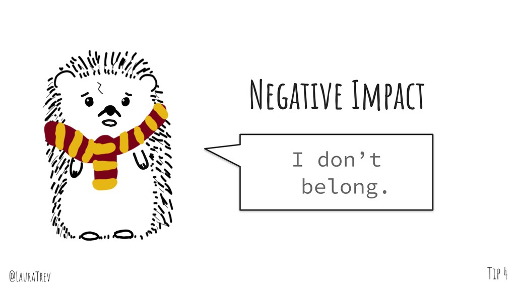 @LauraTrev Tip 4 Negative Impact I don't belong.