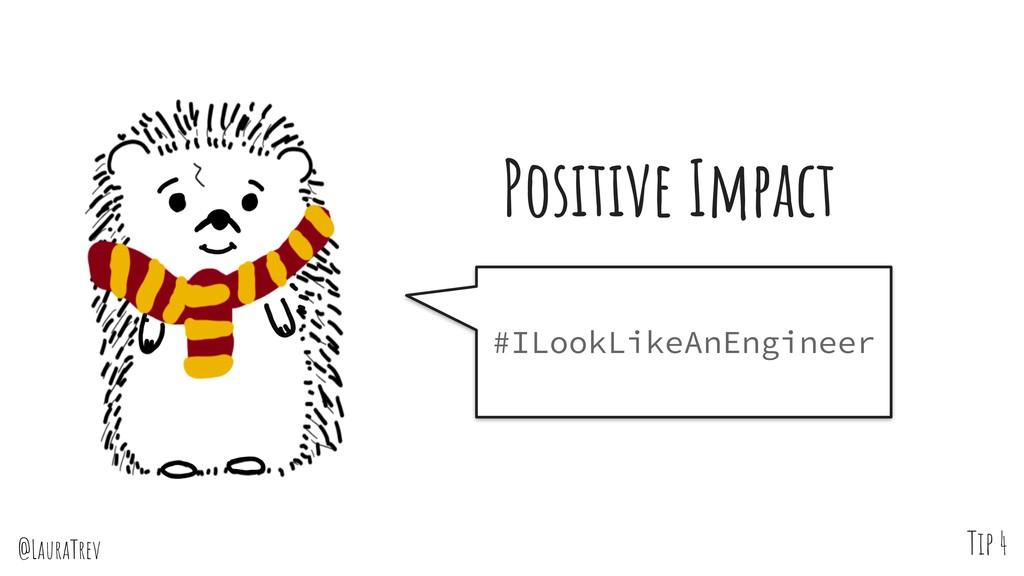 @LauraTrev Tip 4 #ILookLikeAnEngineer Positive ...