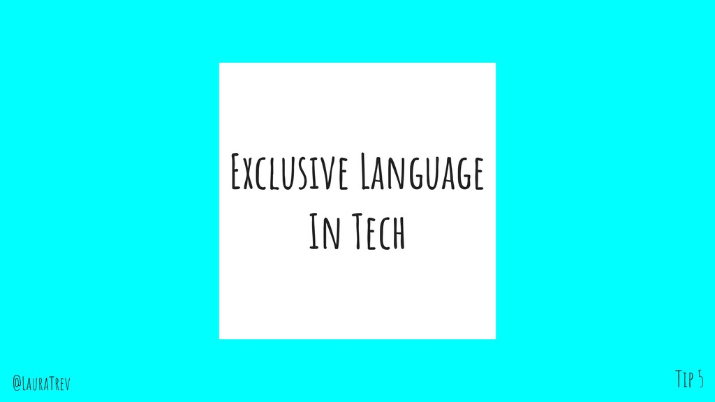 @LauraTrev Exclusive Language In Tech Tip 5