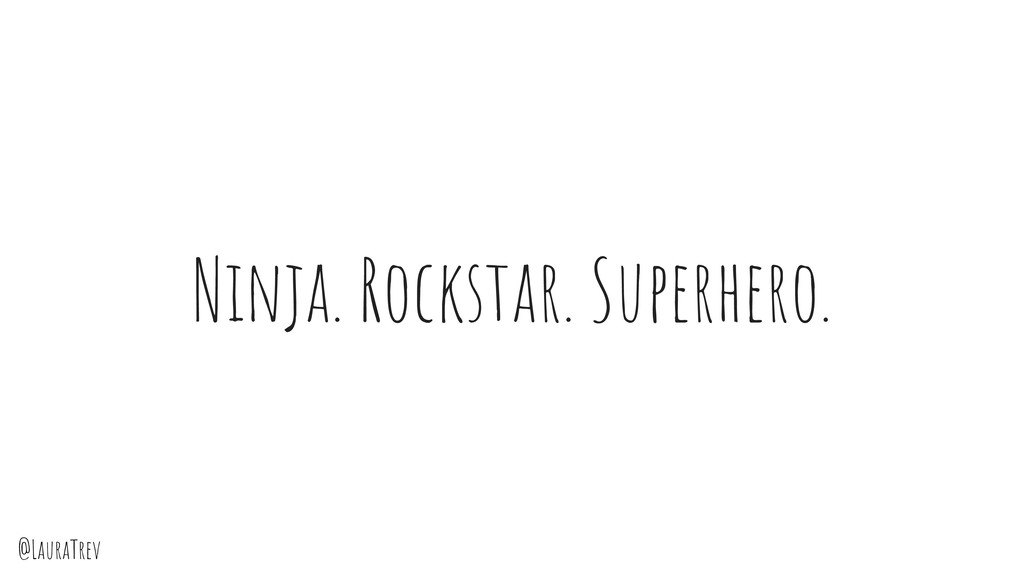 @LauraTrev Ninja. Rockstar. Superhero.