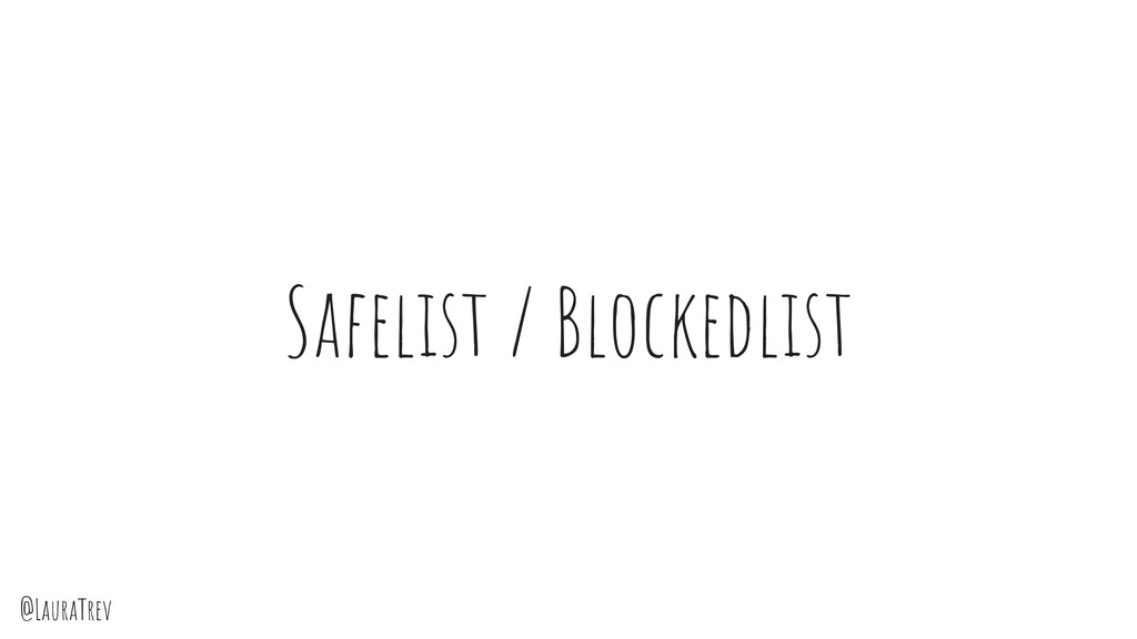 @LauraTrev Safelist / Blockedlist
