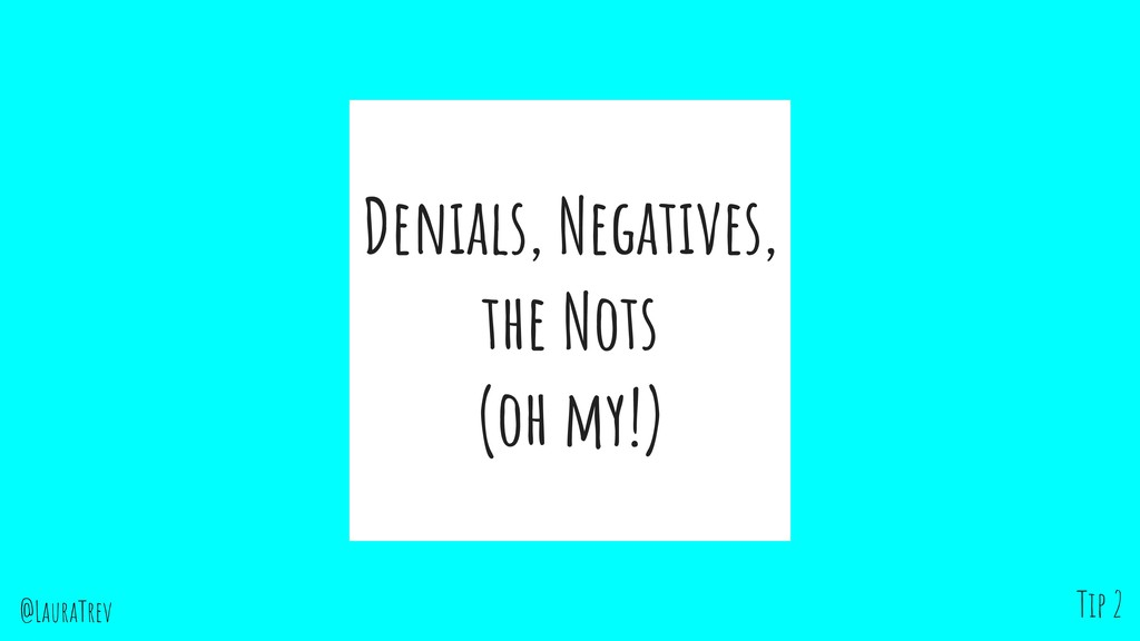 @LauraTrev Denials, Negatives, the Nots (oh my!...