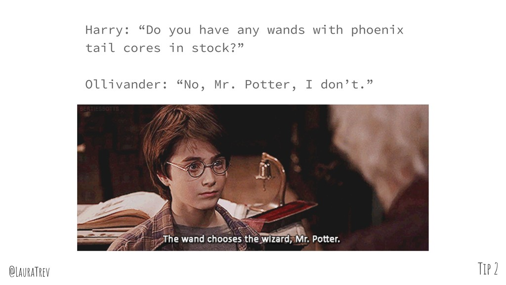"@LauraTrev Harry: ""Do you have any wands with p..."