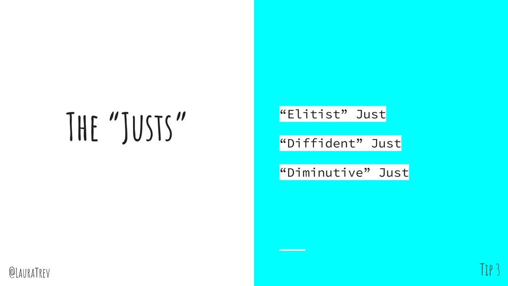 "@LauraTrev The ""Justs"" ""Elitist"" Just ""Diffiden..."