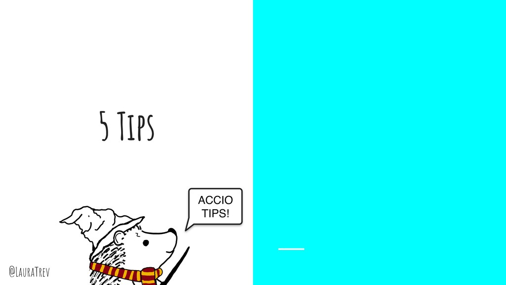 @LauraTrev 5 Tips ACCIO TIPS!