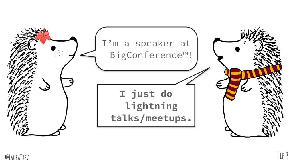 @LauraTrev Tip 3 I'm a speaker at BigConference...