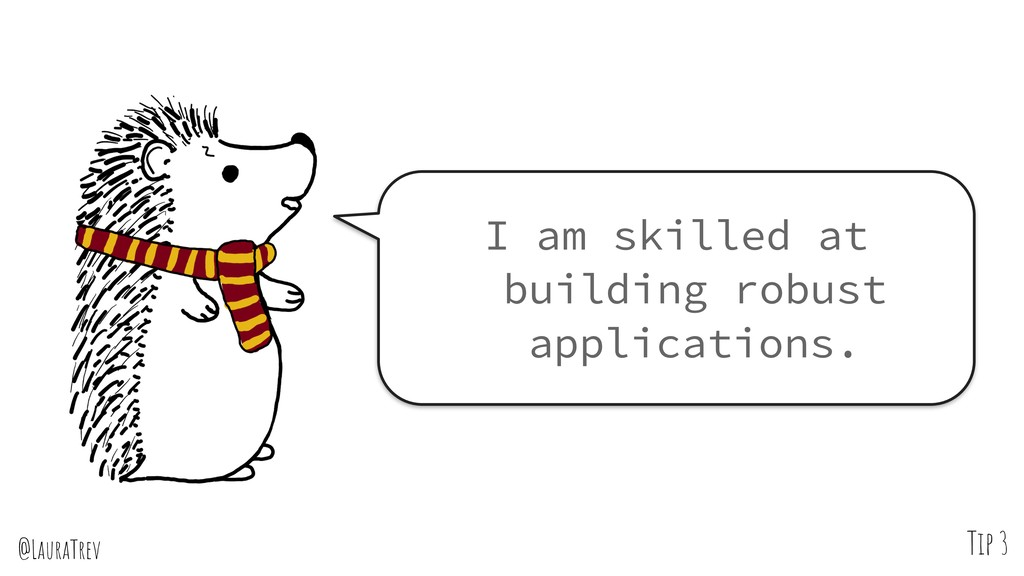 @LauraTrev Tip 3 I am skilled at building robus...