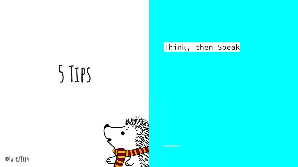 @LauraTrev 5 Tips Think, then Speak
