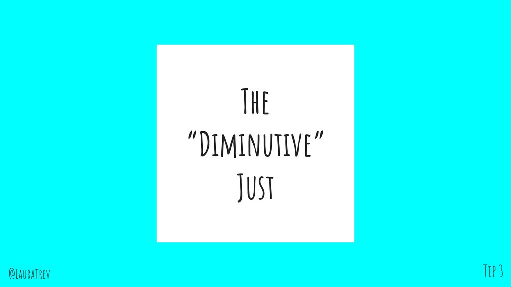 "@LauraTrev The ""Diminutive"" Just Tip 3"
