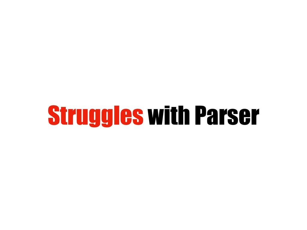 Struggles with Parser