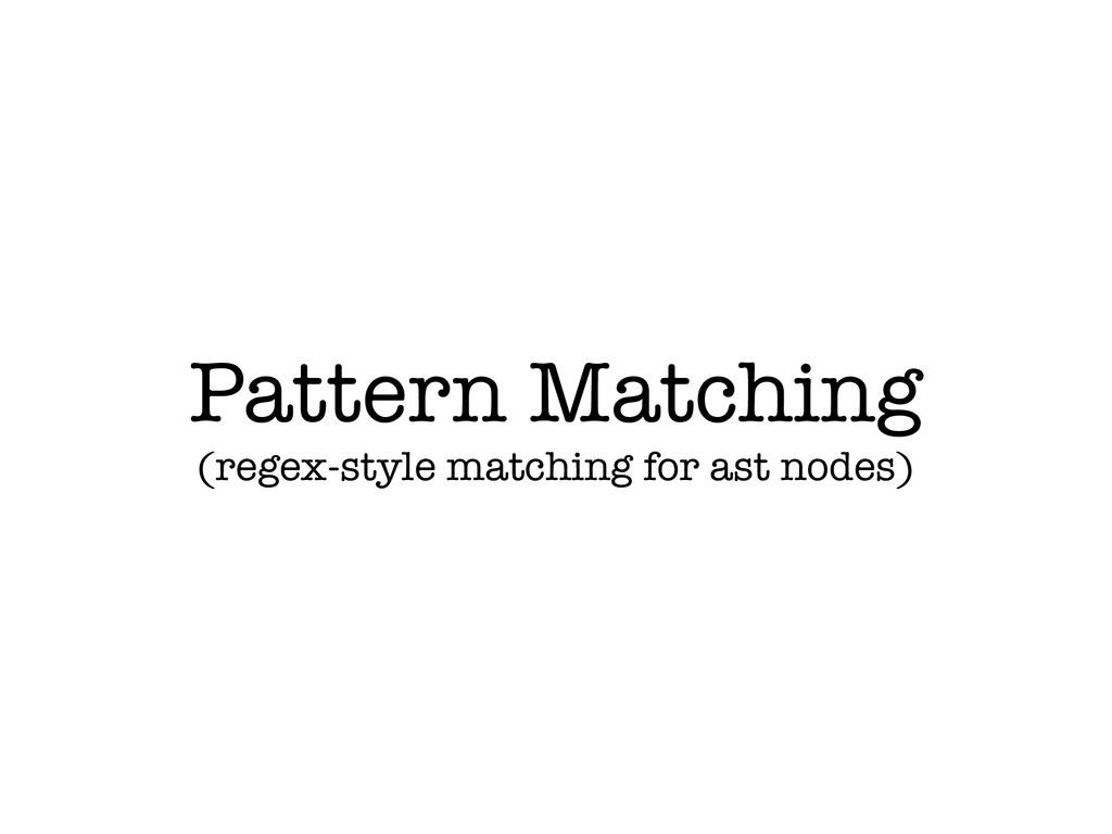 Pattern Matching (regex-style matching for ast ...