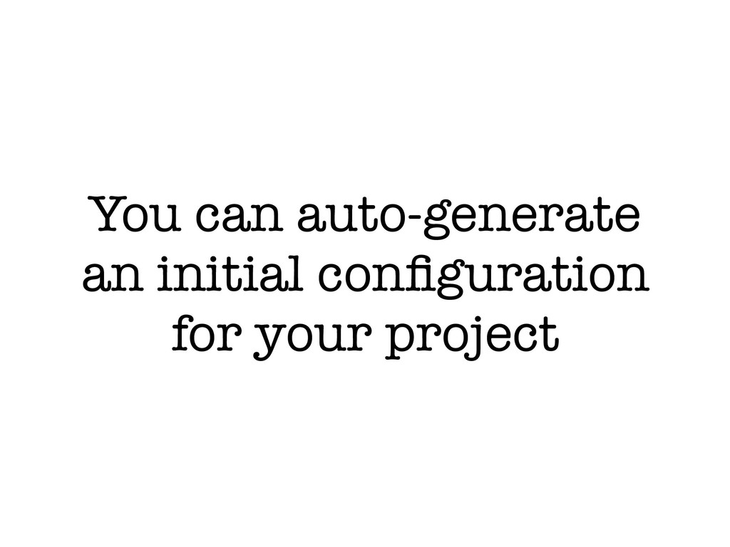 You can auto-generate an initial configuration f...