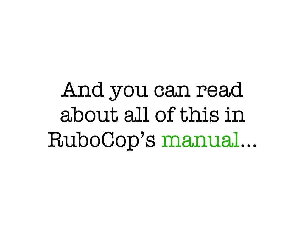 And you can read about all of this in RuboCop's...