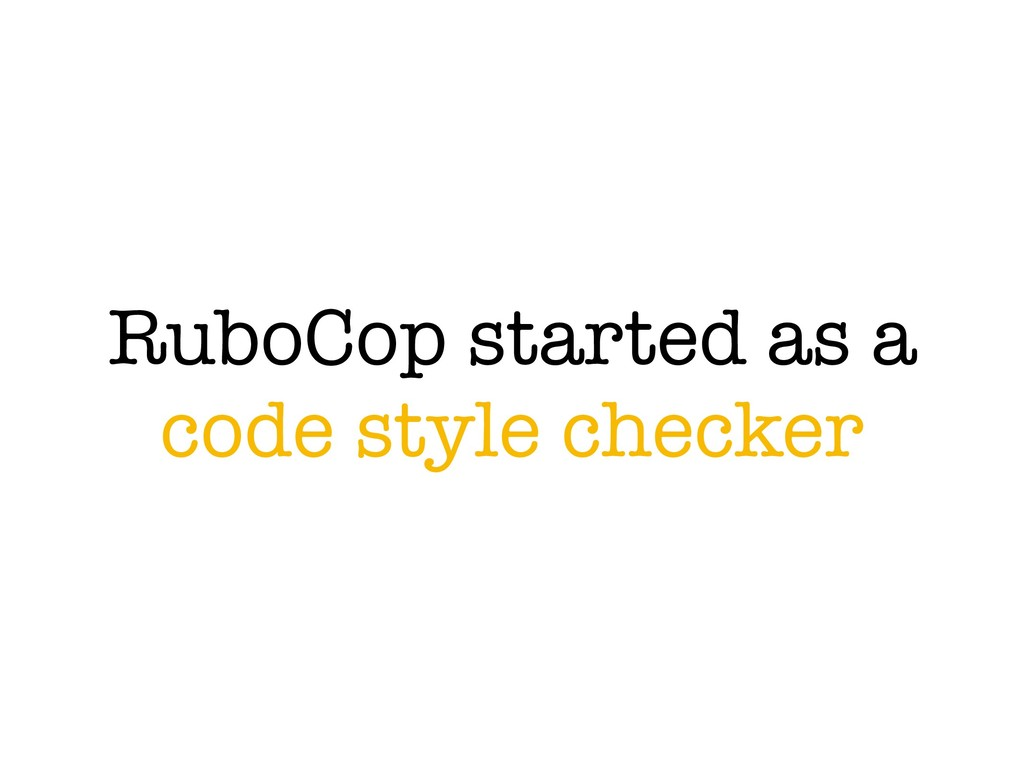 RuboCop started as a code style checker