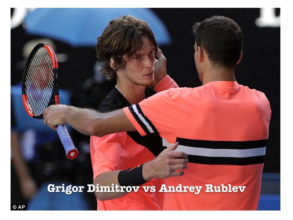 Grigor Dimitrov vs Andrey Rublev
