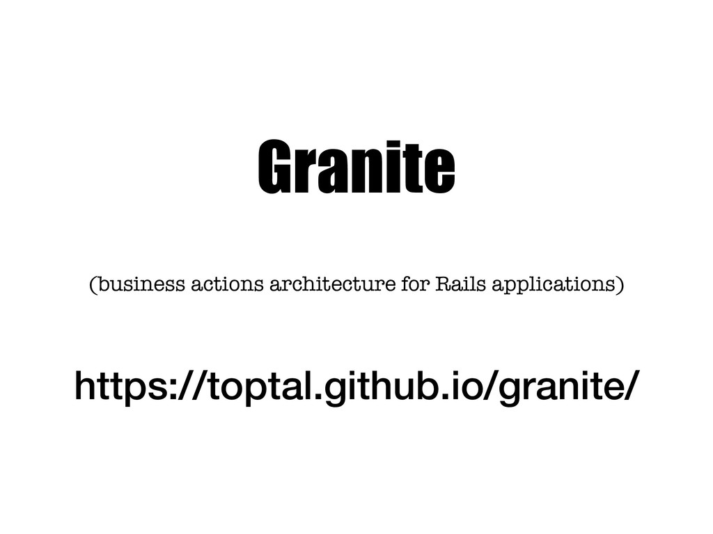 Granite (business actions architecture for Rail...
