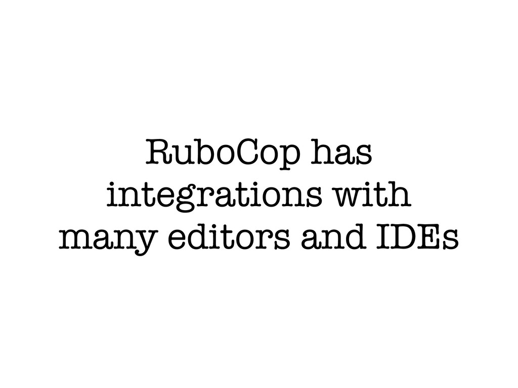 RuboCop has integrations with many editors and ...