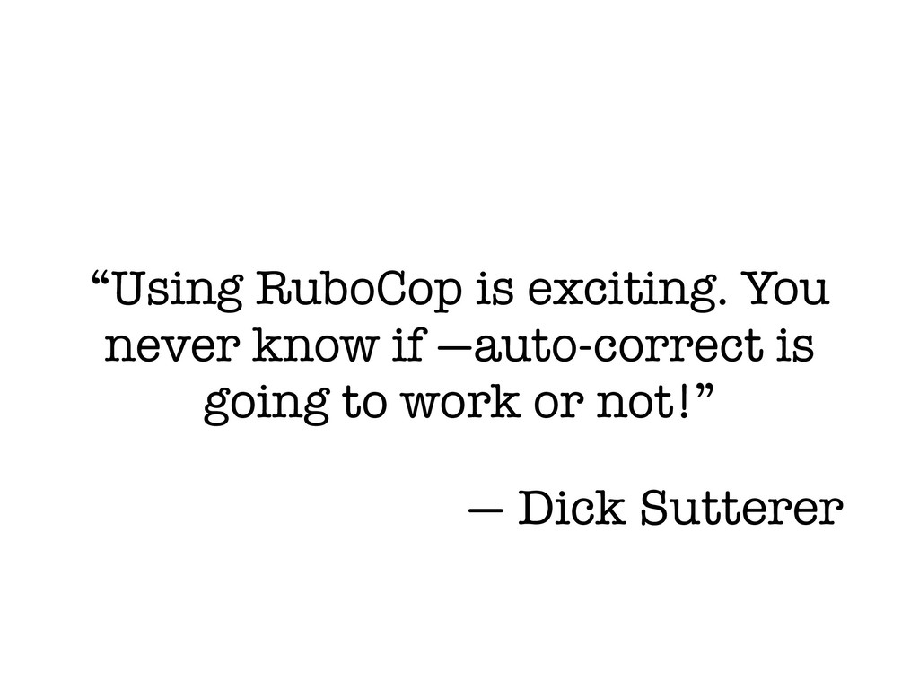 """Using RuboCop is exciting. You never know if —..."