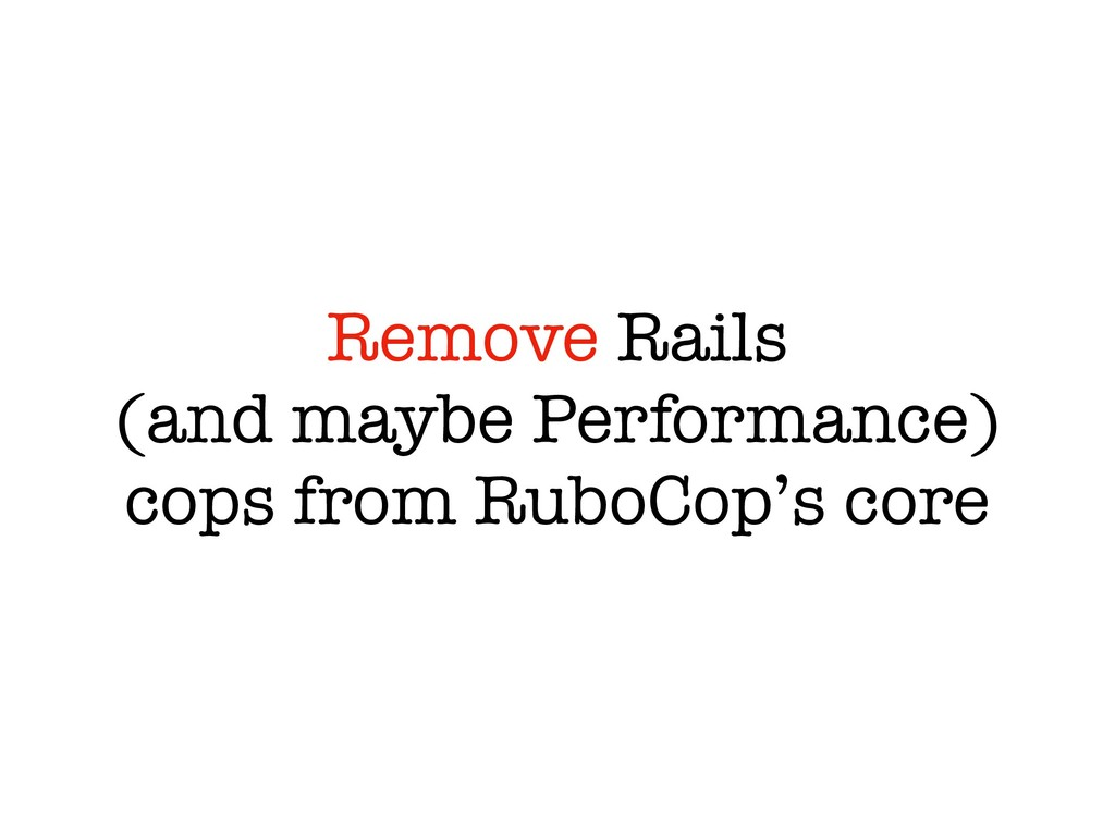 Remove Rails (and maybe Performance) cops from ...